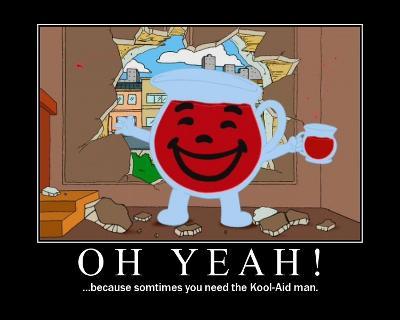 Kool Aid man OH YEAH