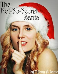 The Not-So-Secret Santa, by Tiffany A. Snow